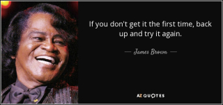 Quote-if-you-don-t-get-it-the-first-time-back-up-and-try-it-again-james-brown-132-19-81